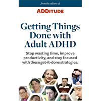 Getting Things Done with Adult ADHD: Stop wasting time, improve productivity, and stay focused with these get-it-done…