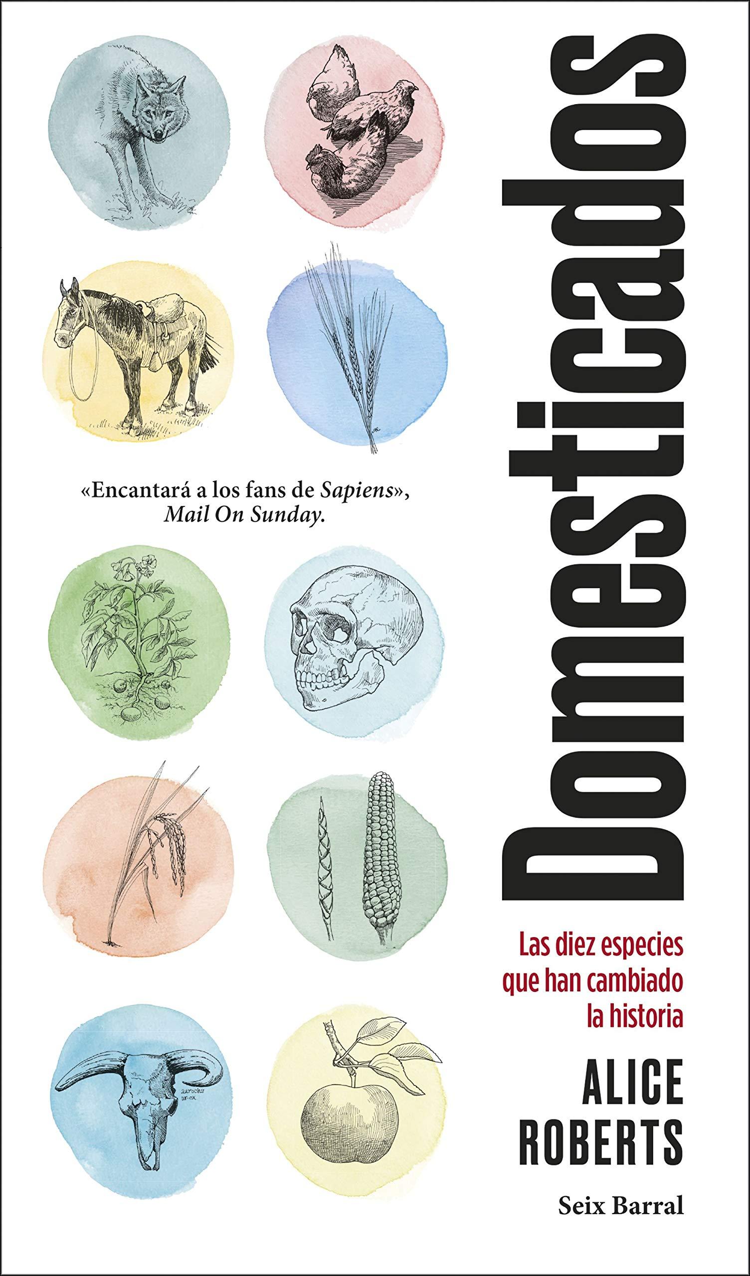Domesticados: Las diez especies que han cambiado la historia Los Tres Mundos: Amazon.es: Alice Roberts, Javier Calvo Perales: Libros
