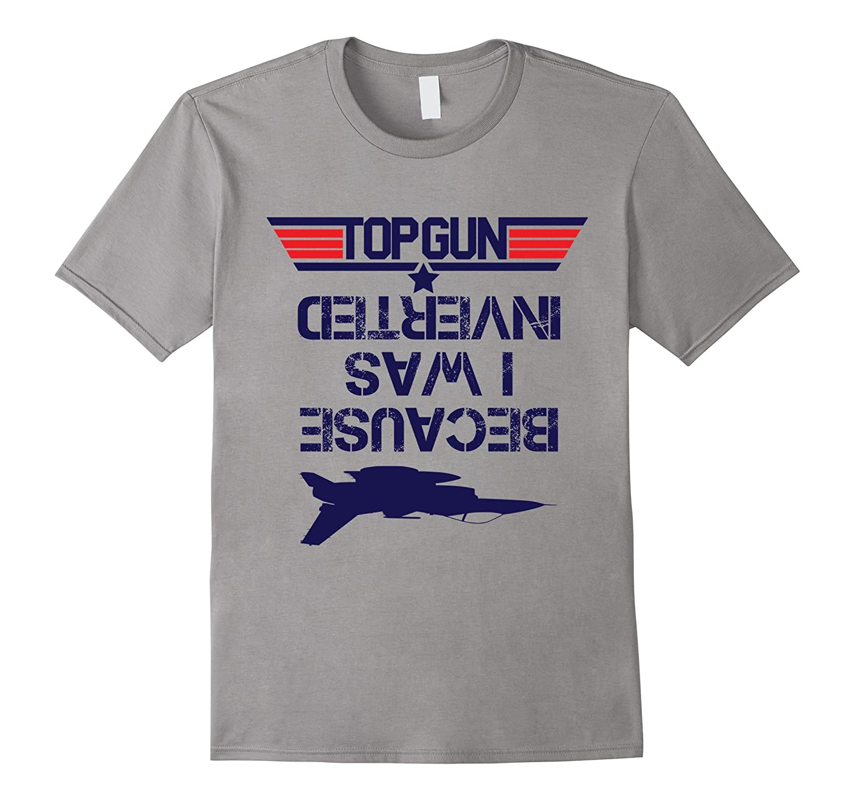 270838748 Top Gun-Because I Was Inverted – T Shirt-RT – Rateeshirt