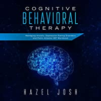 Cognitive Behavioral Therapy: Managing Anxiety, Depression, Eating Disorders and Panic Attacks, CBT Workbook (Self Help, Book 1)