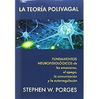 La Teoría polivagal: Fundamentos neurofisiológicos de las emociones, el apego, la comunicación y la autorregulación