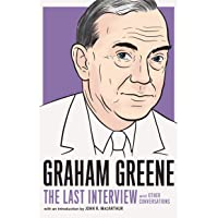 Graham Greene. The Last Interview and Other Conversations