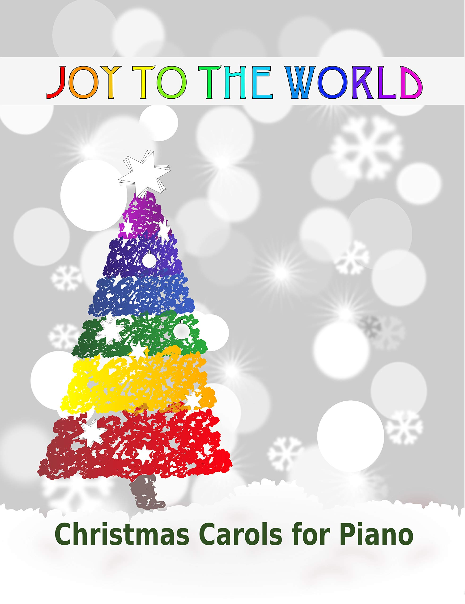 Joy to the World: Christmas Carols for Piano | 21 Christmas songs for easy piano or easy keyboard | Ideal for children (English Edition)