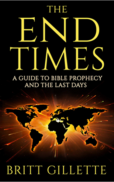 The End Times A Guide To Bible Prophecy And The Last Days Kindle Edition By Gillette Britt Religion Spirituality Kindle Ebooks Amazon Com