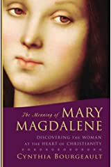 The Meaning of Mary Magdalene: Discovering the Woman at the Heart of Christianity Kindle Edition
