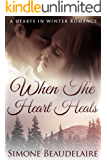 When The Heart Heals (The Hearts in Winter Chronicles Book 3)
