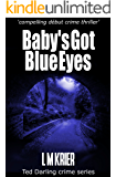 Baby's Got Blue Eyes: compelling début crime thriller (Ted Darling crime series Book 1) (English Edition)
