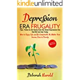 Depression Era Frugality : Tips, Tricks & Life Hacks from the Great Depression Era that We Can Use Today - How to Enjoy Life