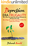 Depression Era Frugality : Tips, Tricks & Life Hacks from the Great Depression Era that We Can Use Today - How to Enjoy…