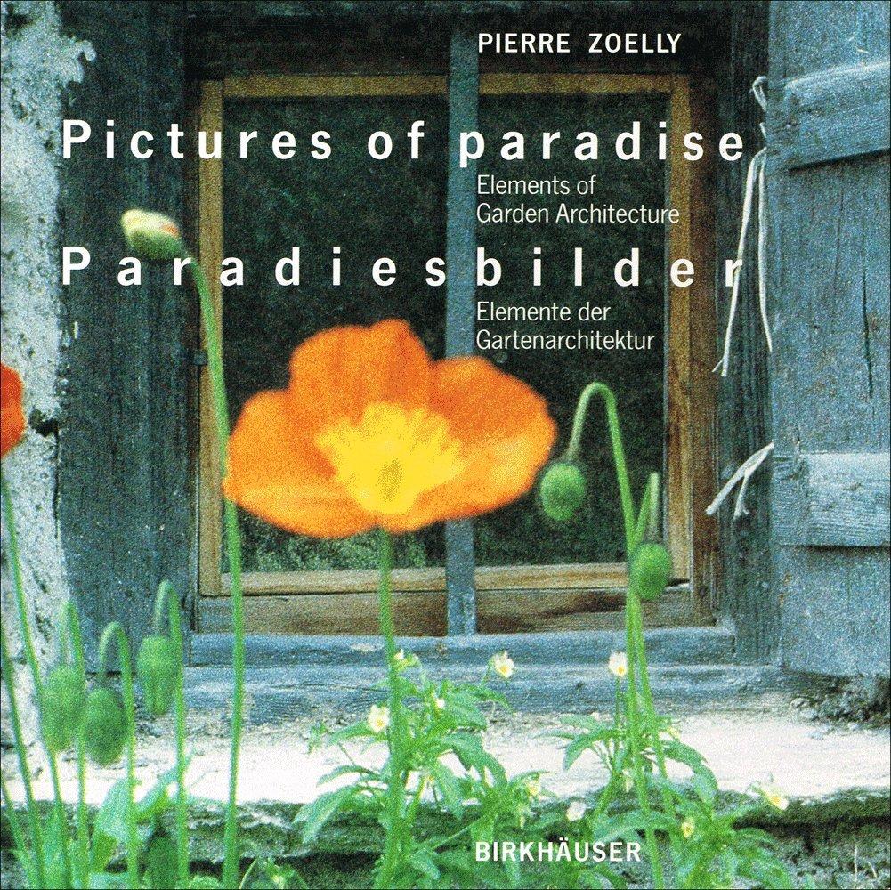 Pictures of Paradise / Paradiesbilder: Elements of Garden Architecture / Elemente der Gartenarchitektur (English and German Edition)