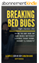 Breaking Bed Bugs: How to Get Rid of Bed Bugs without Losing Your Mind, Money & Dignity (English Edition)