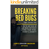 Breaking Bed Bugs: How to Get Rid of Bed Bugs without Losing Your Mind, Money & Dignity