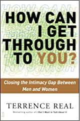 How Can I Get Through to You? Closing the Intimacy Gap Between Men and Women Paperback