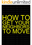 How to Get Your Neighbors to Move: The Home Owner's Path to Being Left Alone