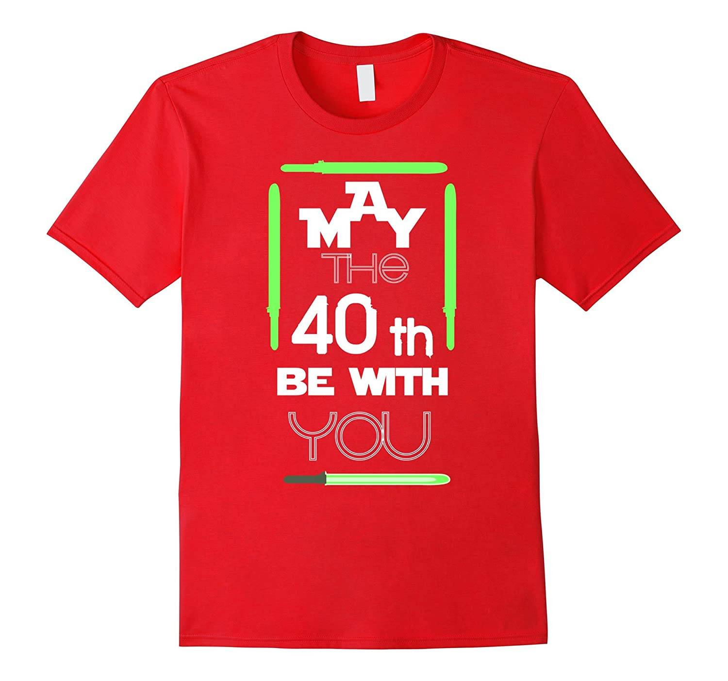 May The 40th be with You Birthday Forties Gift T-shirt-PL