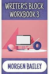 Writer's Block Workbook 3: 1,000+ random story prompts and 50+ tips to cure your writer's block! (Morgen Bailey's Creative Writing Workbooks) Kindle Edition