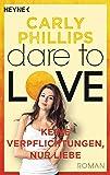 Keine Verpflichtungen, nur Liebe: Dare to Love 4 - Roman