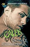 Caleb - On Thin Ice: A Savannah Heat Hockey Romance Book 8