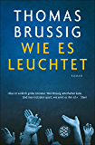 Wie es leuchtet: Roman (German Edition)