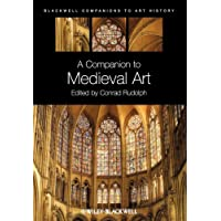 A Companion to Medieval Art: Romanesque and Gothic in Northern Europe: Romanesque and Gothic in Northern Europe (Blackwell Companions to Art History)