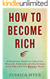 How to Become Rich: 8 Essential Steps to Creating Wealth, Freedom and Happiness: Live the life you REALLY want! (English Edition)