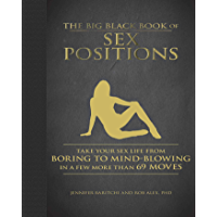 The Big Black Book of Sex Positions: Take Your Sex Life From Boring To Mind-Blowing in a Few More Than 69 Moves (English…