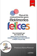 Manual Comunicación Matrimonios Felices: Una Conversación que Dure Toda la Vida / Todos Hablan, Pocos Conectan (Colección Crecer nº 4) (Spanish Edition) Kindle Edition
