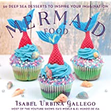 Mermaid Food: 50 Deep Sea Desserts to Inspire Your Imagination Jun 18, 2019