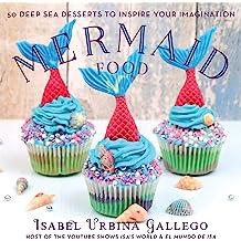 Mermaid Food: 50 Deep Sea Desserts to Inspire Your Imagination Jun 18, 2019