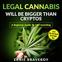 Legal Cannabis Will Be Bigger Than Cryptos: Learn Why You Should Invest Right Now: A Beginner Guide to CBD Investing