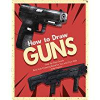 How to Draw Guns Step-by-Step Guide: Best Gun Drawing Book for You and Your Kids (English Edition)
