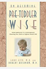On Becoming Pre-Toddler wise: From Babyhood to Toddlerhood (Parenting Your Twelve to Eighteen Month Old) (On Becoming...) Kindle Edition