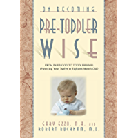 On Becoming Pre-Toddler wise: From Babyhood to Toddlerhood (Parenting Your Twelve to Eighteen Month Old) (On Becoming...)