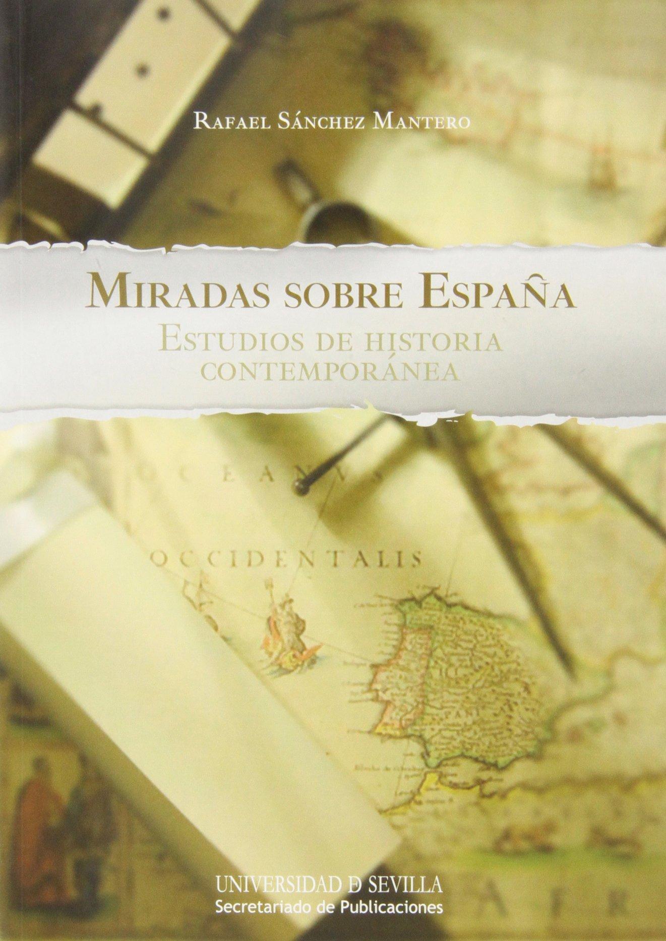 Miradas sobre España. Estudios de historia contemporánea: 253 Historia y Geografía: Amazon.es: Sánchez Mantero, Rafael: Libros