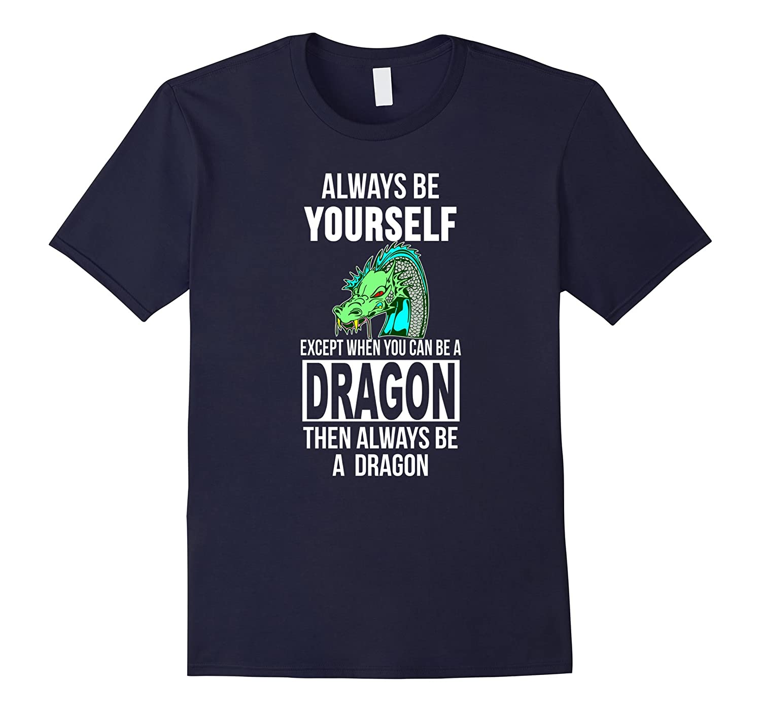Always be yourself except when you can be a dragon t-shirt-FL