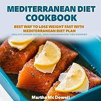 Mediterranean Diet Cookbook: Best Way to Lose Weight Fast with Mediterranean Diet Plan