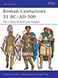 Roman Centurions 31 BC-AD 500: The Classical and Late Empire (Men-at-Arms)