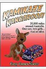 Kamikaze Kangaroos! 20,000 Miles Around Australia. One Van,Two Girls... And An Idiot. Kindle Edition