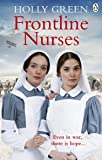 Frontline Nurses: A gripping and emotional wartime saga (Frontline Nurses Series)