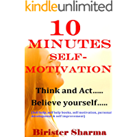 10 MINUTES SELF-MOTIVATION!: Think and Act….Believe yourself…..(Self help & self help books, motivational self help…