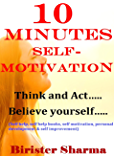 10 MINUTES SELF-MOTIVATION!: Think and Act….Believe yourself…..(Self help & self help books, motivational self help books,personal development, self improvement)