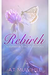 Rebirth: A journey of love, joy and peace Kindle Edition