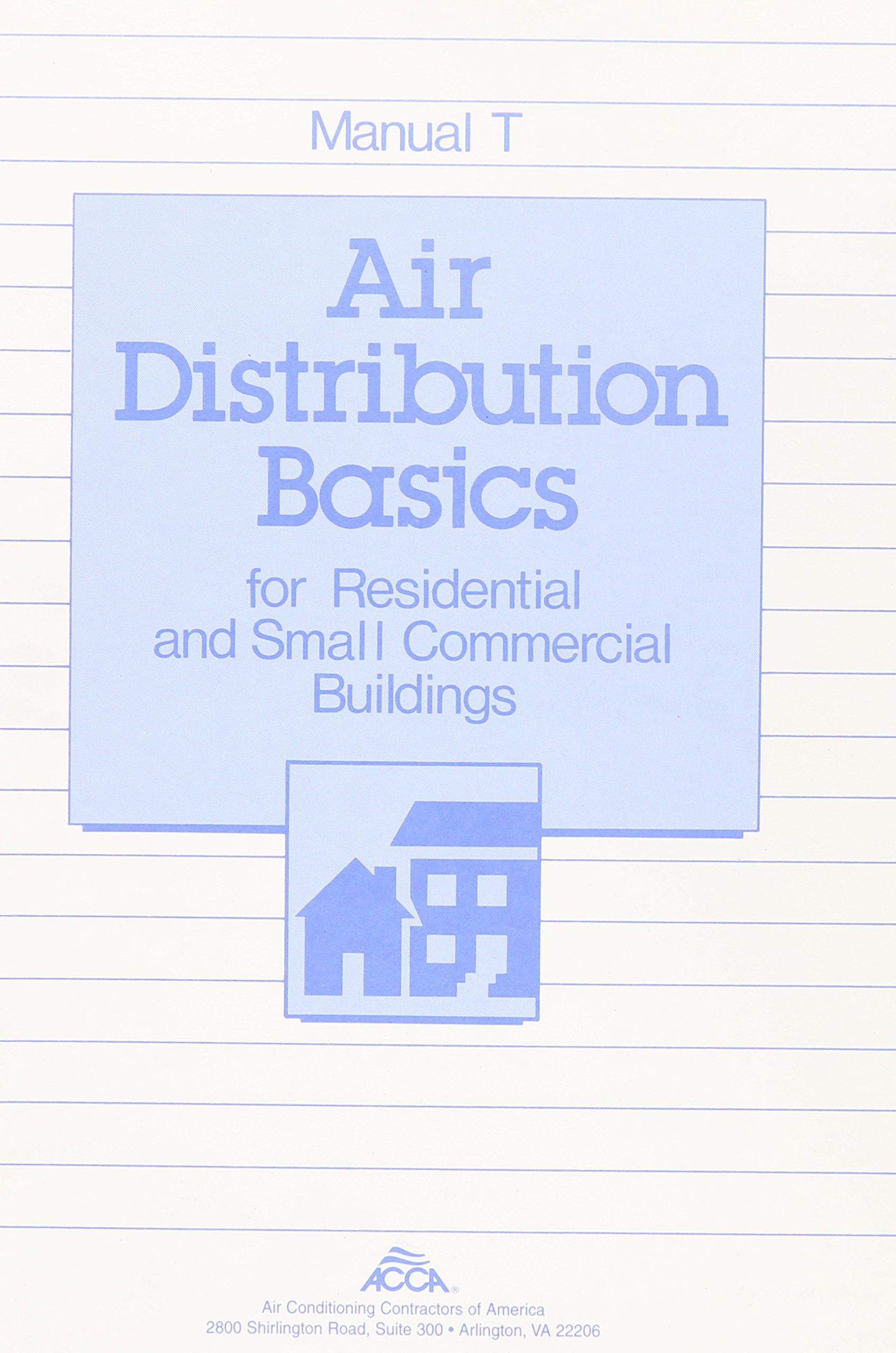 Manual T: Air Distribution Basics for Residential & Small Commercial  Buildings: Hank Rutkowski, Hank Rutkowski: 9781892765062: Amazon.com: Books