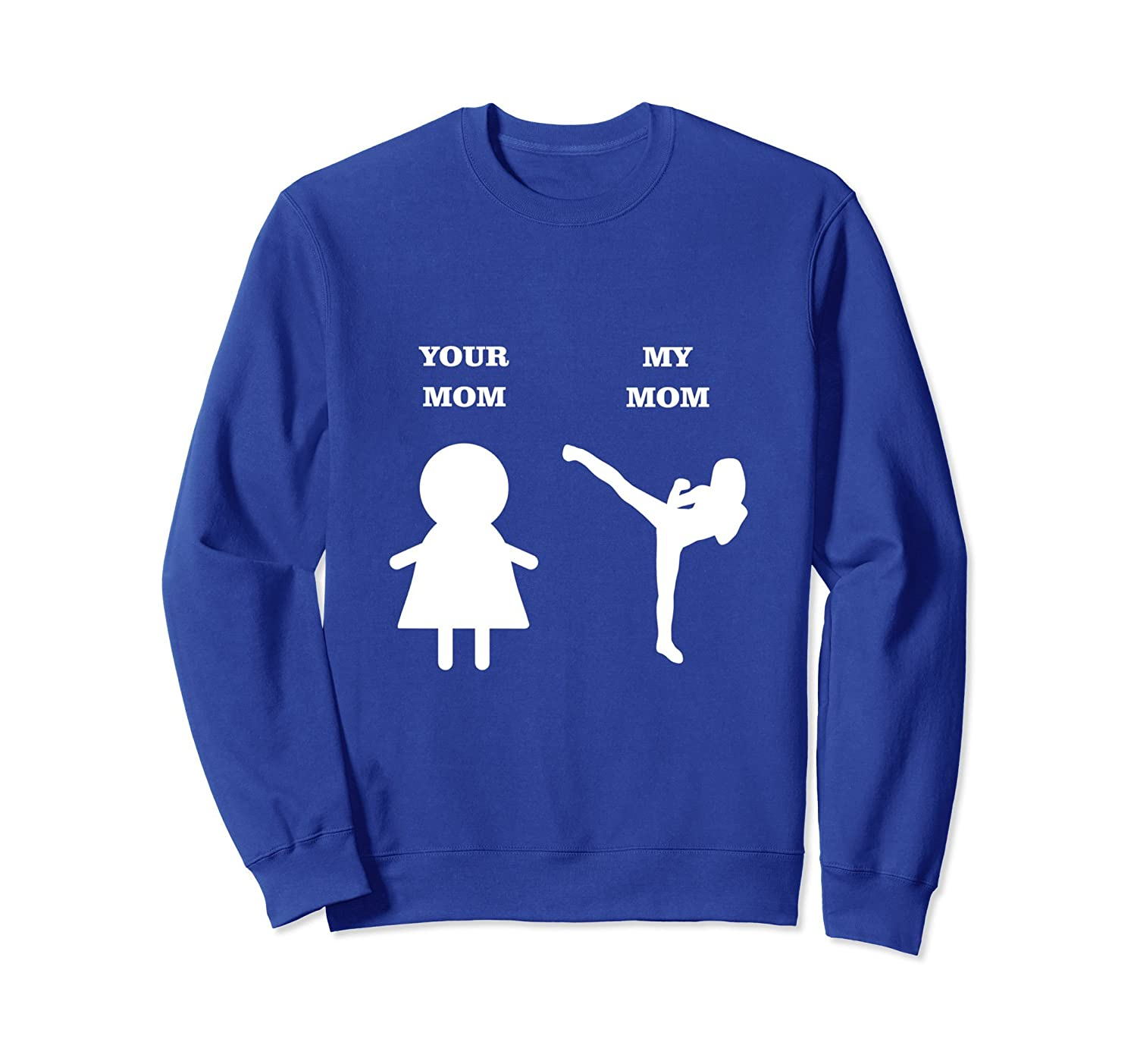 Attractive Your Mom My Mom Funny Karate Mother Sweatshirt-ah my shirt one  RP93