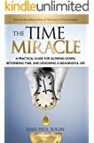 The Time Miracle: A Practical Guide to Slowing Down, Rethinking Time, and Designing a Meaningful Life (Time Life Series Book 2)