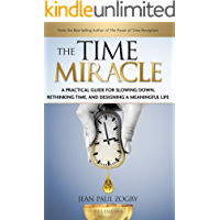 The Time Miracle: A Practical Guide to Slowing Down, Rethink Time, and Design a Meaningful Life (Time Life Series Book 2)
