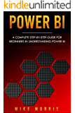 Power BI: A Complete Step-by-Step Guide for Beginners in Understanding Power BI (English Edition)