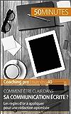 Comment être clair dans sa communication écrite ?: Les règles d'or à appliquer pour une rédaction optimisée (Coaching pro t. 40) (French Edition)