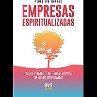Empresas Espiritualizadas: Amor e Propósito na Transformação do Mundo Corporativo