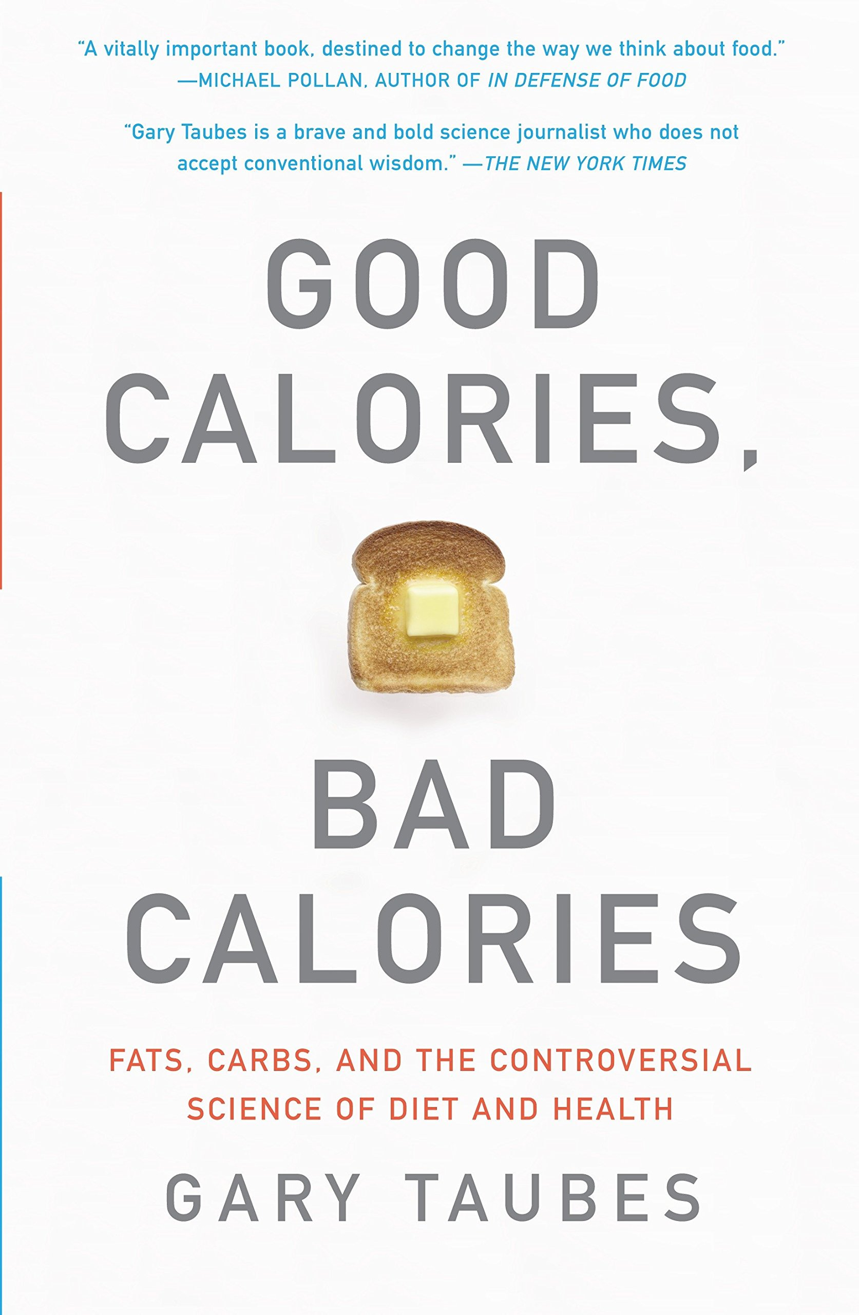 Good Calories Bad Calories  Fats Carbs And The Controversial Science Of Diet And Health